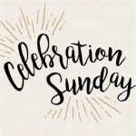 Celebration Sunday – October 29